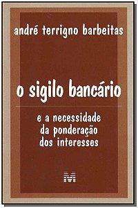 Sigilo Bancário, o (e a Necessidade da Ponderação dos Interesses) - 01 Ed. / 03