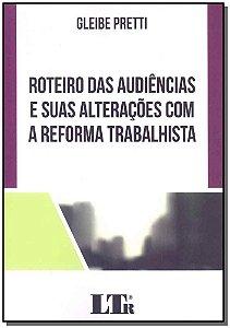 Roteiro das Audiências e suas Alterações a Reforma Trabalhista