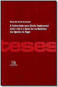 A fraternidade como direito fundamental entre o ser e o dever ser na dialética dos opostos de Hegel