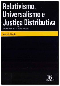 Relativismo, Universalismo Justiça Distributiva - 01Ed/18
