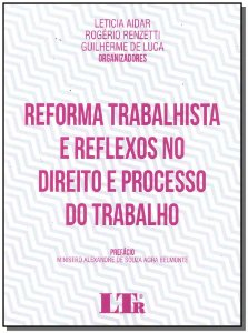 Reforma Trabalhista e Reflexos no Direito e Processo do Trabalho