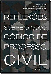Reflexoes Sobre o Novo Código de Processo Civil
