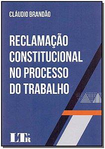 Reclamacao Constitucional Proc. Trabalho-01ed/17