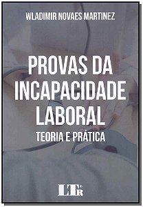 Provas da Incapacidade Laboral - Teoria e Prática - 01Ed/18