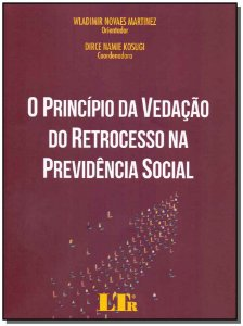 PrincÍpio da Vedação Retrocesso na Previdencia Social, o -01Ed/18
