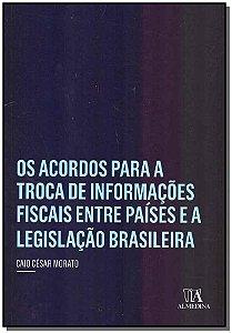 Acordos Para a Troca de Informações Fiscais Entre Paíse e a Legislação Brasileira - Os - 01Ed/18