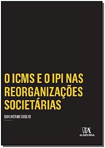 O ICMS e o IPI nas Reorganizações Societárias - 01Ed/16