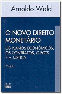 Novo Direito Monetário, o - os Planos Econômicos, os Contratos, o Fgts e a Justiça - 02 Ed. - 2002