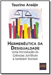 Hermenêutica da Desigualdade - Uma Introdução às Ciências Jurídicas e Também Sociais