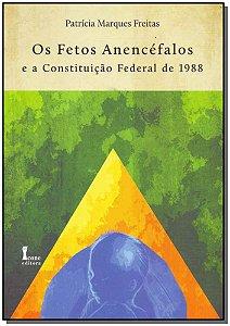Fetos Anencéfalos a Constituição Federal de 1988, Os - 01Ed/11