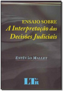 Ensaio Sobre a Interpretação  Decisões Judiciais
