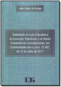 Efetividade da Ação Ex. da Ex. Trabalhista, N. Comp. Constitucionais, em Conf. lei n. 13.467 01ED/18