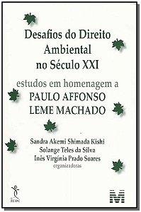 Desafios do Direito Ambiental do Século Xxi - Estudos em Homenagem a P. A. Leme Machado