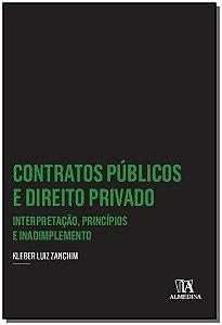 Contratos Públicos e Direito Privado: Interpretação, Princípios e Inadimplemento - 01Ed/16