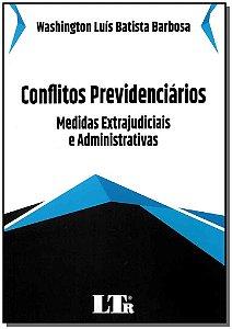 Conflitos Previdenciários - Medidas Extrajudiciais e Administrativas - 01ed/19