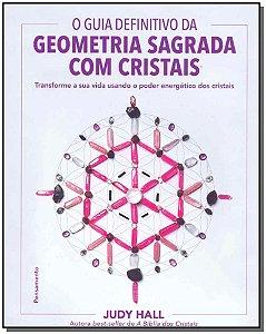 Guia Definitivo da Geometria Sagrada Com Cristais, o