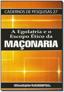Egolatria e o Escopo Ético da Maçonaria, A