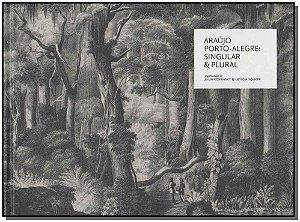 Araújo Porto-alegre: Singular e Plural