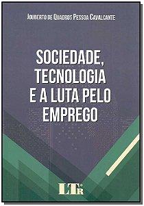 Sociedade, Tecnologia e a Luta pelo Emprego - 01Ed/18