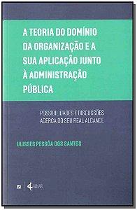 Teoria do Dominio da Organização e a sua Aplicação junto a Administração Pública, A