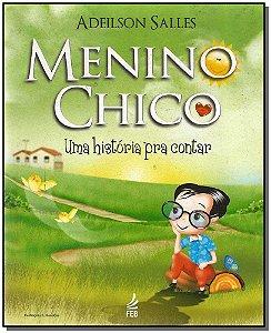 Menino Chico, o - Uma Historia Para Contar