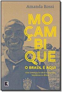 Mocambique, o Brasil e Aqui
