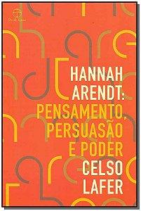 Hannah Arendt - Pensamento, Persuasão e Poder