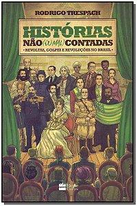 Histórias Não (Ou Mal) Contadas - Reavoltas, Golpes e Revoluções no Brasil
