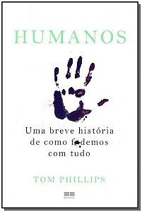 Humanos: Uma breve história de como f*odemos com tudo