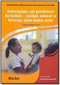 Interações - Ser Professor de Bebês - Cuidar, Educar e Brincar, Uma Única Ação