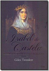 Isabel de Castela - A Primeira Grande Rainha da Europa