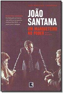 JOÃO SANTANA: UM MARQUEITEIRO NO PODER