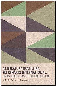 Literatura Brasileira em Cenário Internacional: Um estudo do caso de José de Alencar - 01Ed/18