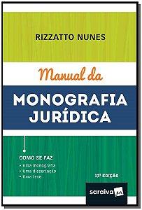 Manual da Monografia Jurídica - 13Ed/18