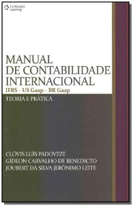 Manual de Contabilidade Internacional - IFRS -US Gaap - BR Gaap: Teoria e Prática