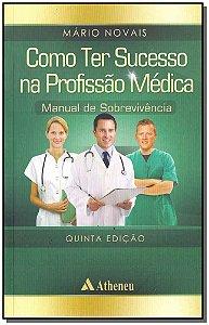 Como Ter Sucesso na Profissão Médica - 05Ed/17