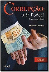 Corrupção - O 5 Poder? Repensando o Brasil - 15Ed/18
