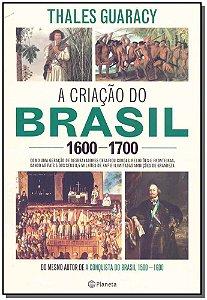 Criação do Brasil, A - 1600-1700