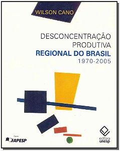 Desconcentração Produtiva Regional do Brasil