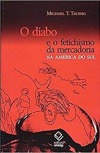 Diabo e o Fetichismo da Mercadoria na América do Sul, O