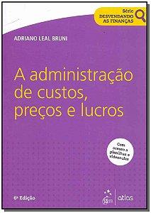 Administração de Custos, Preços e Lucros, A - 06Ed/18