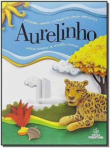 Aurelinho: Dicionário Infantil Ilustrado da Língua Portuguesa - 04Ed/14