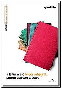 Leitura e o Leitor Integral, A: Lendo na Bibiolteca da Escola