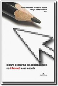 Leitura e Escrita de Adolescentes na Internet na Escola - 02Ed/06