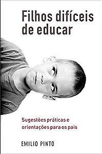 Filhos Dificeis De Educar - Sugestoes Praticas e O