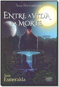 Entre a Vida e a Morte - Serie Esmeralda - Vol. 03