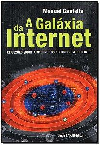 Galáxia da Internet, a - Reflexões Sobre a Internet, os Negócios e a Sociedade