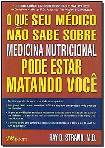 Que seu médico não sabe sobre Medicina Nutricional pode estar matando você, O