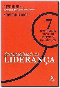 Sustentabilidade Da Liderança - 7 Disciplinas Para Transformar Intenções Em Ações Eficientes