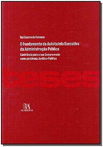 Fundamento Da Autotutela Executiva Da Adminstração Pública, O